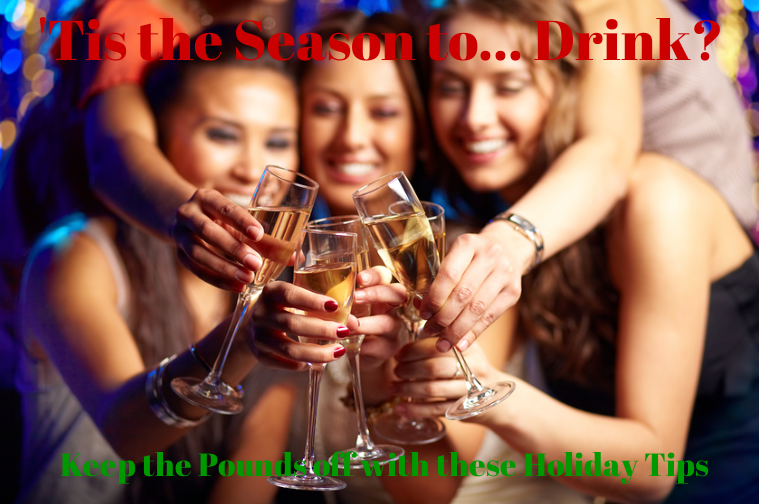 Tis the Season to… Drink? Keep the Pounds Off with these Holiday Tips