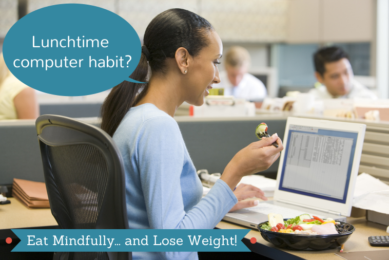 Eat Mindfully… and Lose Weight!